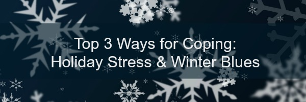 Ways for Coping: Holiday Stress & Winter Blues
