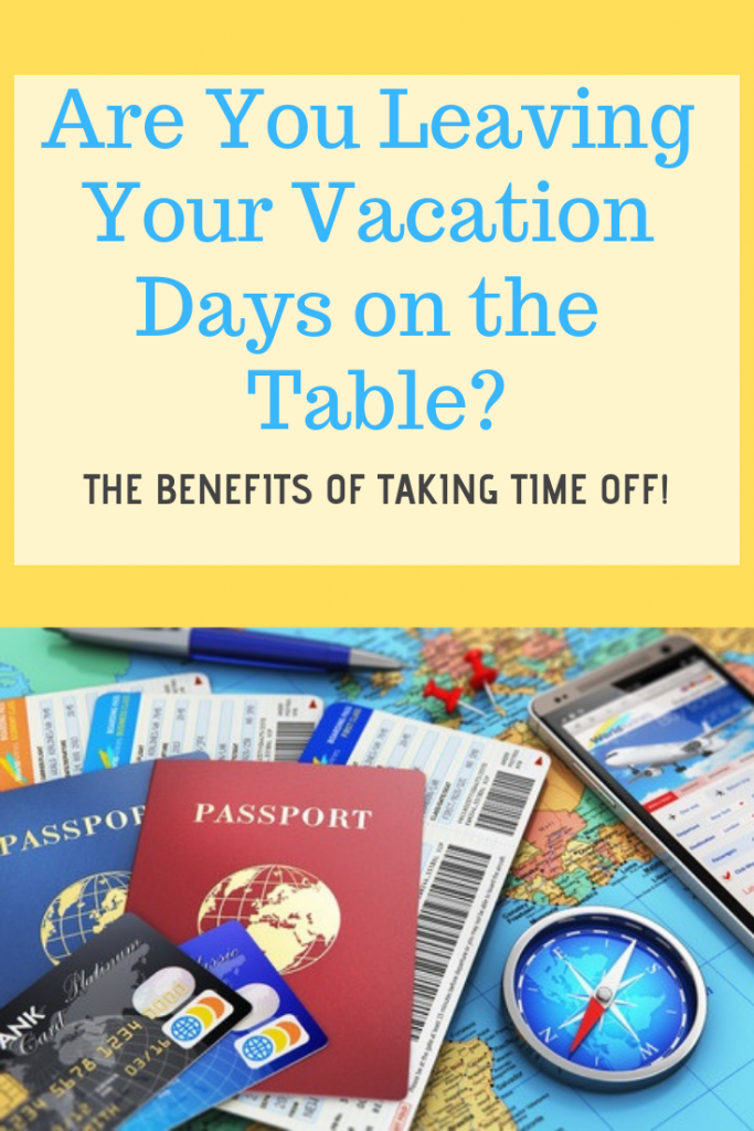 Are you leaving vacation days on the table? The Benefits of Taking Time Off