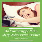 Do You Struggle With Sleep Away From Home